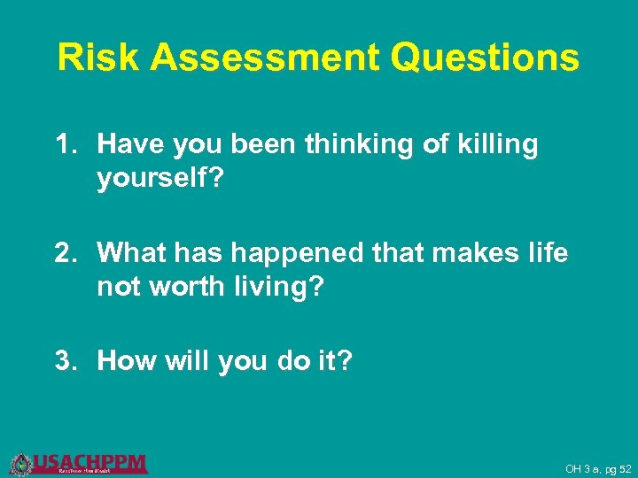 Risk Assessment Questions 1. Have you been thinking of killing yourself? 2. What has