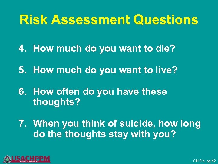Risk Assessment Questions 4. How much do you want to die? 5. How much