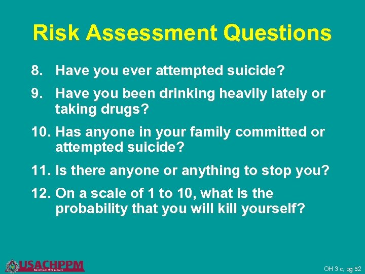 Risk Assessment Questions 8. Have you ever attempted suicide? 9. Have you been drinking
