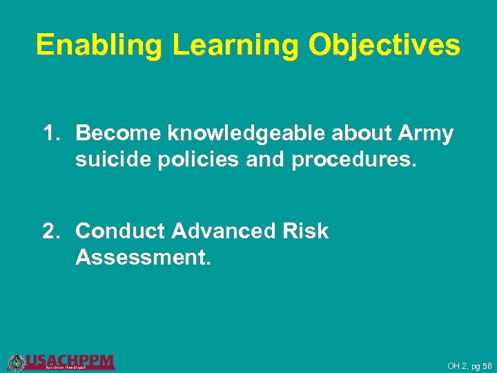 Enabling Learning Objectives 1. Become knowledgeable about Army suicide policies and procedures. 2. Conduct