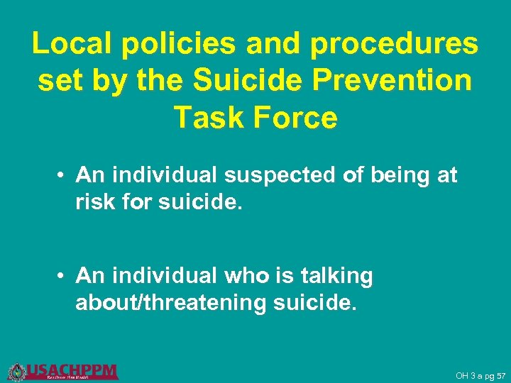 Local policies and procedures set by the Suicide Prevention Task Force • An individual