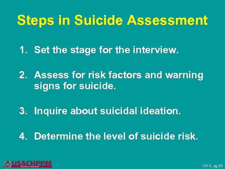 Steps in Suicide Assessment 1. Set the stage for the interview. 2. Assess for