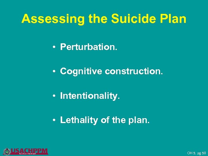 Assessing the Suicide Plan • Perturbation. • Cognitive construction. • Intentionality. • Lethality of