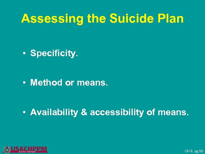 Assessing the Suicide Plan • Specificity. • Method or means. • Availability & accessibility