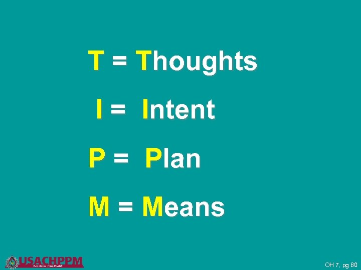 T = Thoughts I = Intent P = Plan M = Means OH 7,