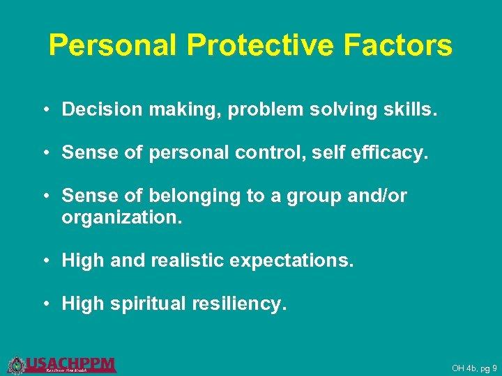 Personal Protective Factors • Decision making, problem solving skills. • Sense of personal control,