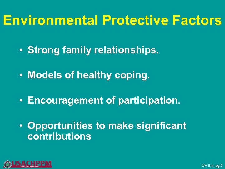 Environmental Protective Factors • Strong family relationships. • Models of healthy coping. • Encouragement