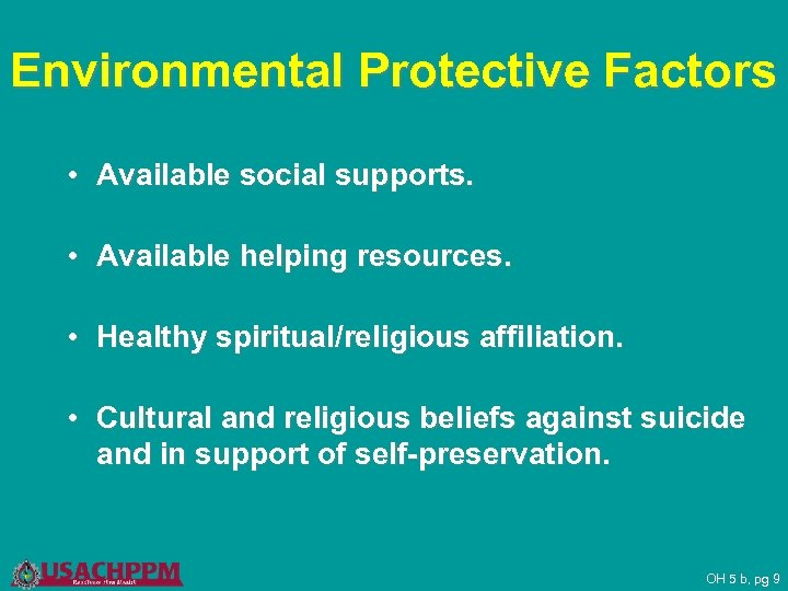 Environmental Protective Factors • Available social supports. • Available helping resources. • Healthy spiritual/religious