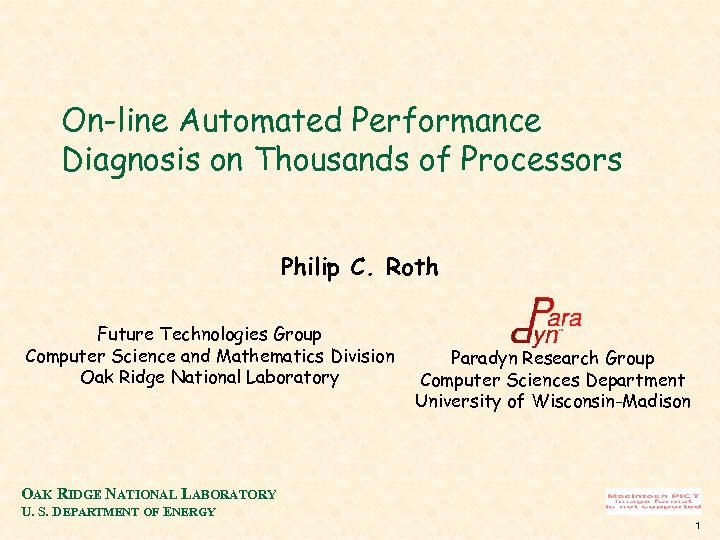 On-line Automated Performance Diagnosis on Thousands of Processors Philip C. Roth Future Technologies Group