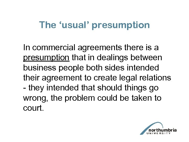 The 'usual' presumption In commercial agreements there is a presumption that in dealings between