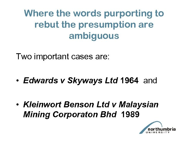 Where the words purporting to rebut the presumption are ambiguous Two important cases are: