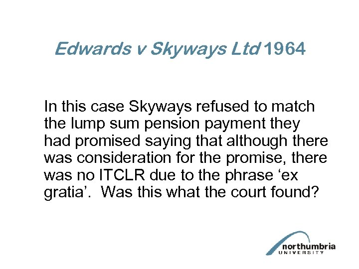 Edwards v Skyways Ltd 1964 In this case Skyways refused to match the lump