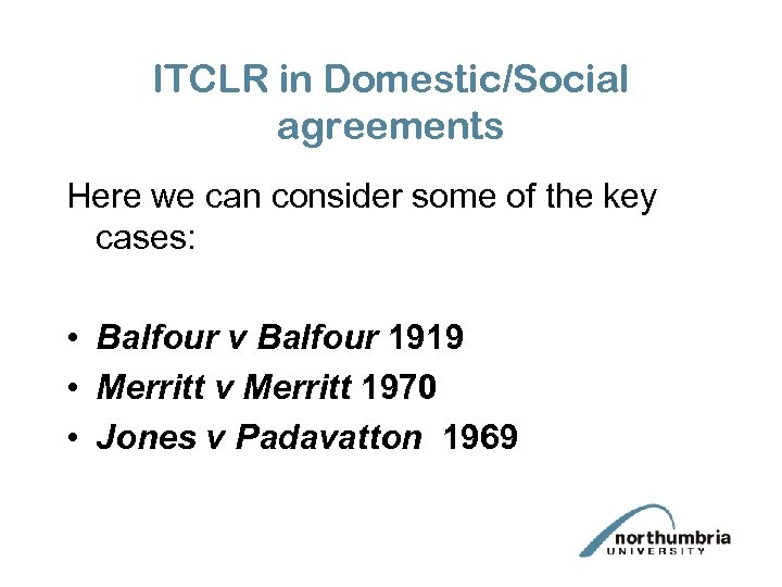 ITCLR in Domestic/Social agreements Here we can consider some of the key cases: •