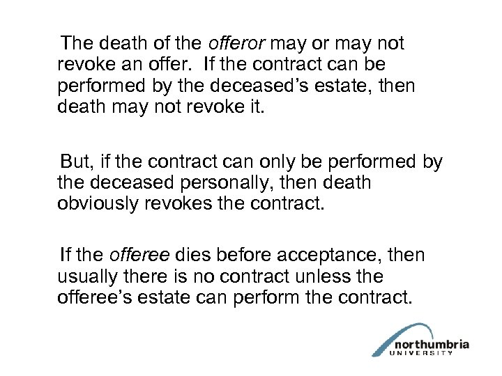 The death of the offeror may not revoke an offer. If the contract can