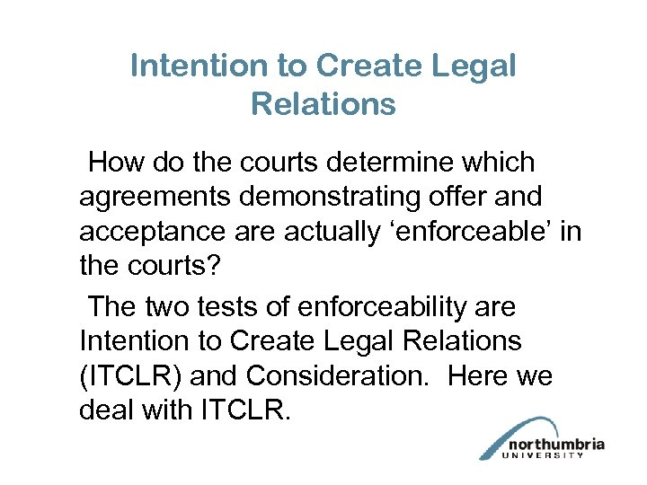 Intention to Create Legal Relations How do the courts determine which agreements demonstrating offer