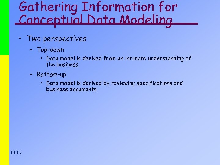 Gathering Information for Conceptual Data Modeling • Two perspectives – Top-down • Data model