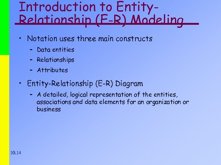 Introduction to Entity. Relationship (E-R) Modeling • Notation uses three main constructs – Data