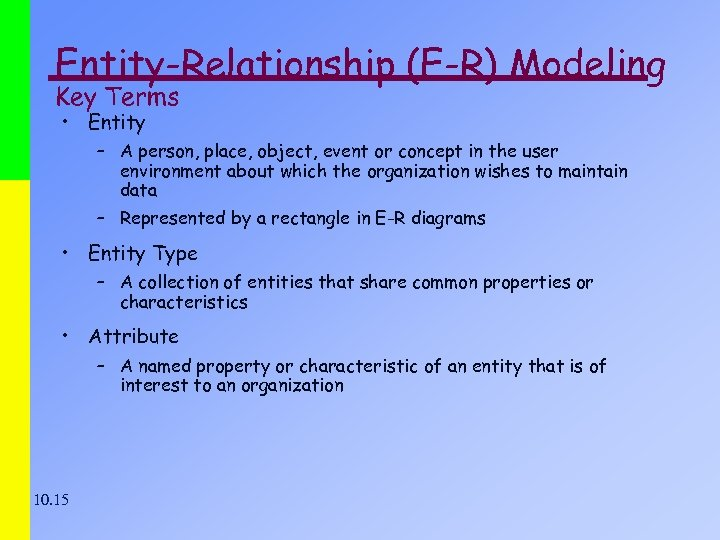 Entity-Relationship (E-R) Modeling Key Terms • Entity – A person, place, object, event or