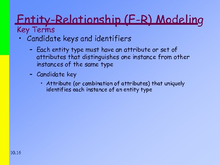 Entity-Relationship (E-R) Modeling Key Terms • Candidate keys and identifiers – Each entity type