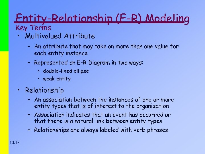Entity-Relationship (E-R) Modeling Key Terms • Multivalued Attribute – An attribute that may take