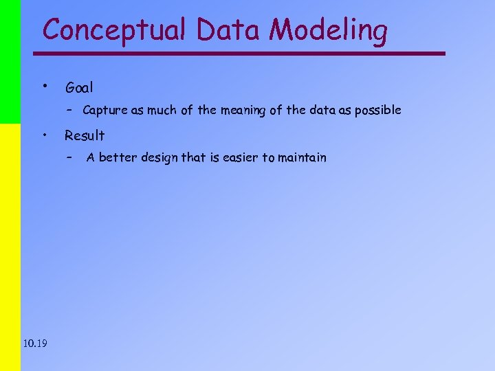 Conceptual Data Modeling • Goal – Capture as much of the meaning of the