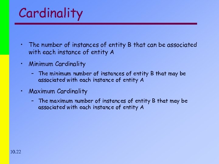 Cardinality • The number of instances of entity B that can be associated with