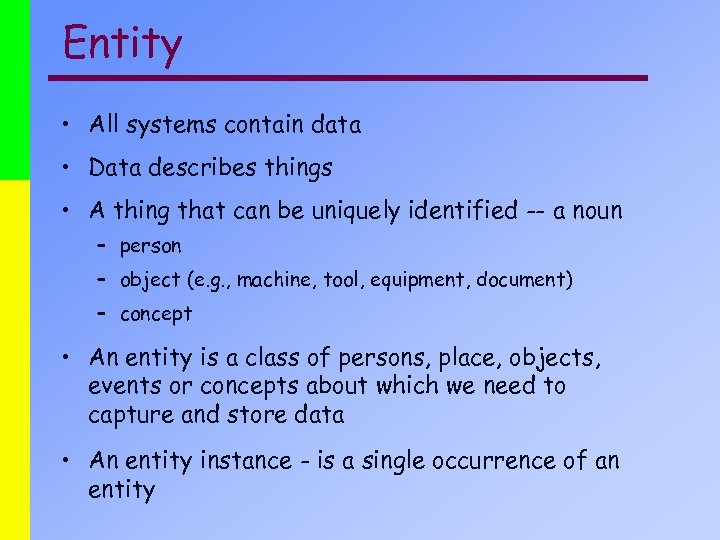 Entity • All systems contain data • Data describes things • A thing that