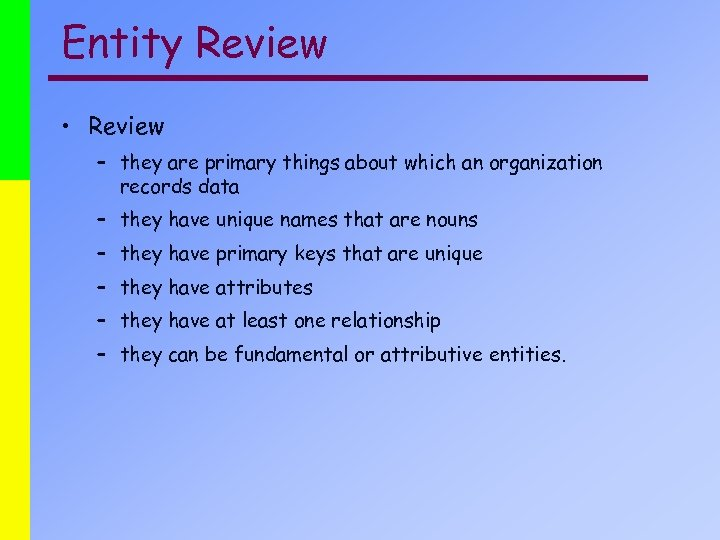 Entity Review • Review – they are primary things about which an organization records
