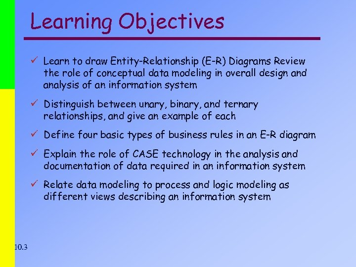 Learning Objectives ü Learn to draw Entity-Relationship (E-R) Diagrams Review the role of conceptual