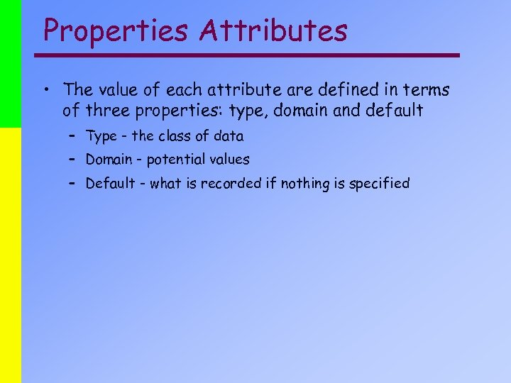 Properties Attributes • The value of each attribute are defined in terms of three