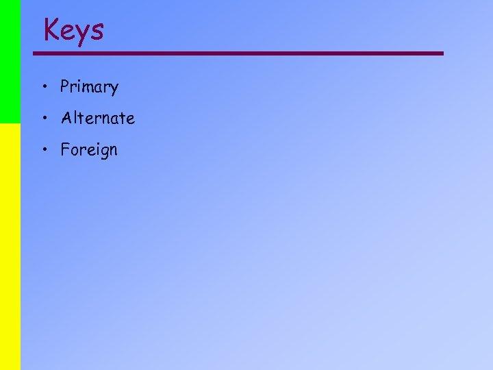 Keys • Primary • Alternate • Foreign