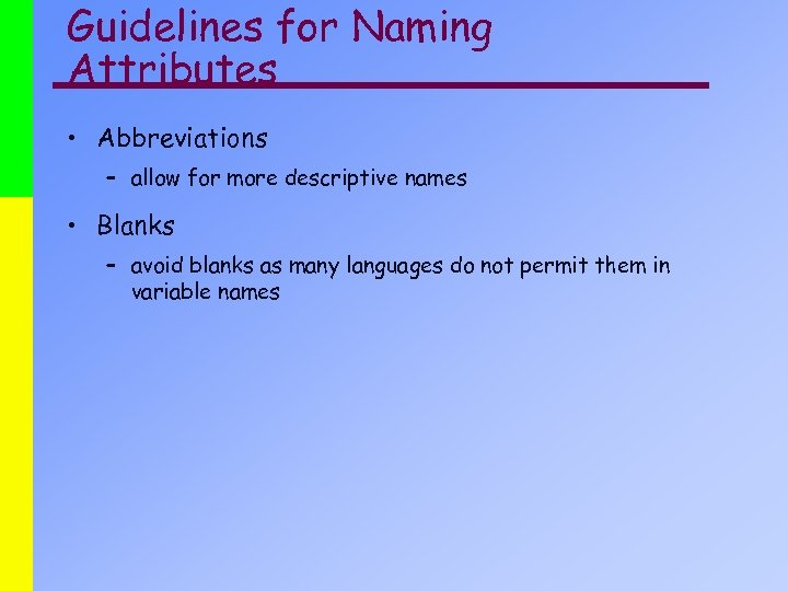 Guidelines for Naming Attributes • Abbreviations – allow for more descriptive names • Blanks