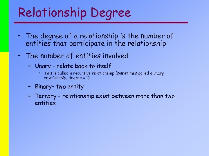 Relationship Degree • The degree of a relationship is the number of entities that