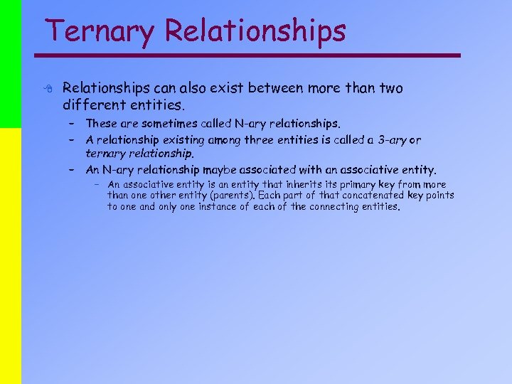 Ternary Relationships 8 Relationships can also exist between more than two different entities. –