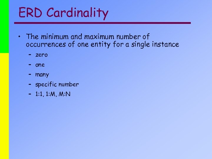 ERD Cardinality • The minimum and maximum number of occurrences of one entity for