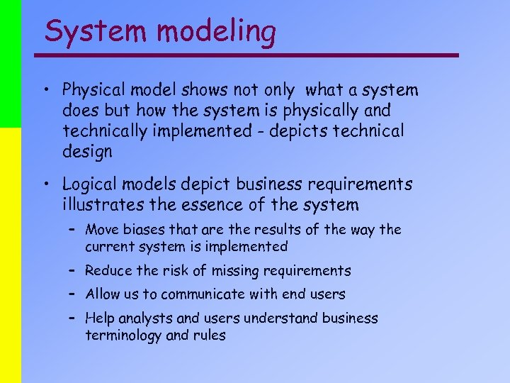 System modeling • Physical model shows not only what a system does but how