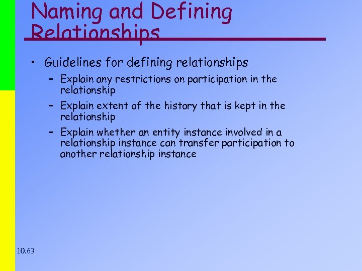 Naming and Defining Relationships • Guidelines for defining relationships – Explain any restrictions on