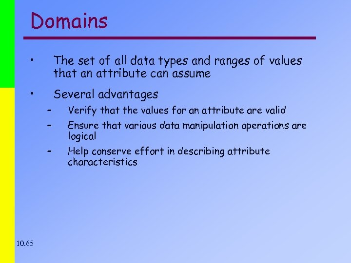Domains • The set of all data types and ranges of values that an