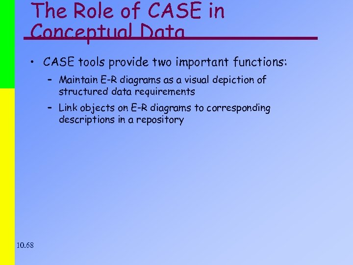 The Role of CASE in Conceptual Data • CASE tools provide two important functions: