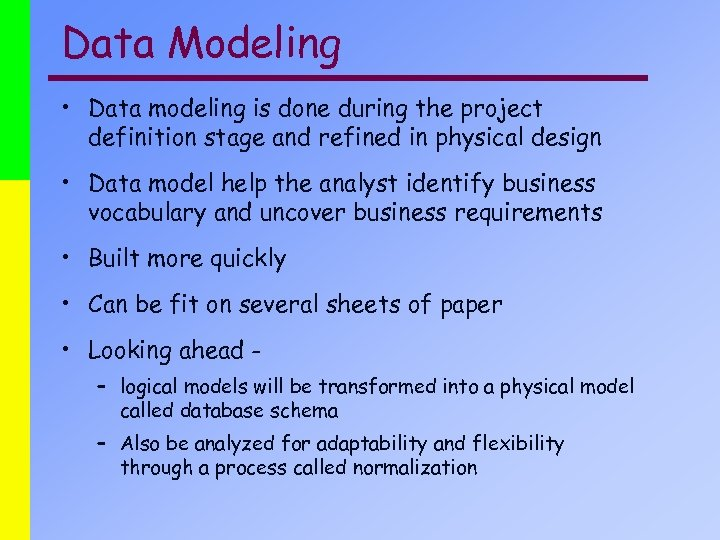 Data Modeling • Data modeling is done during the project definition stage and refined