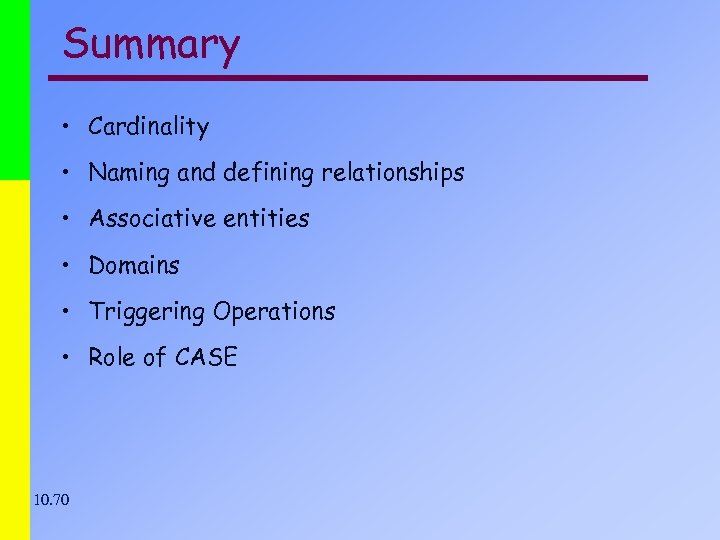 Summary • Cardinality • Naming and defining relationships • Associative entities • Domains •
