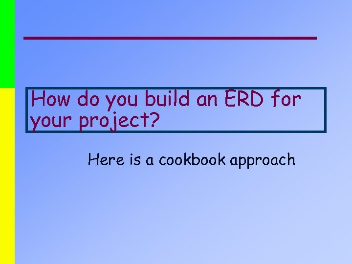 How do you build an ERD for your project? Here is a cookbook approach