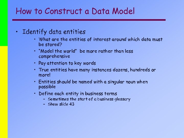 How to Construct a Data Model • Identify data entities • What are the