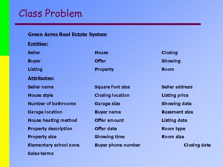 Class Problem Green Acres Real Estate System Entities: Seller House Closing Buyer Offer Showing