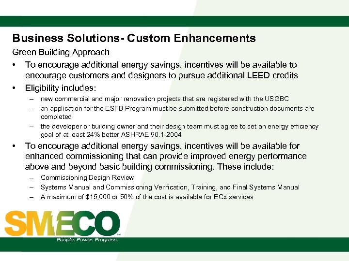 Business Solutions- Custom Enhancements Green Building Approach • To encourage additional energy savings, incentives