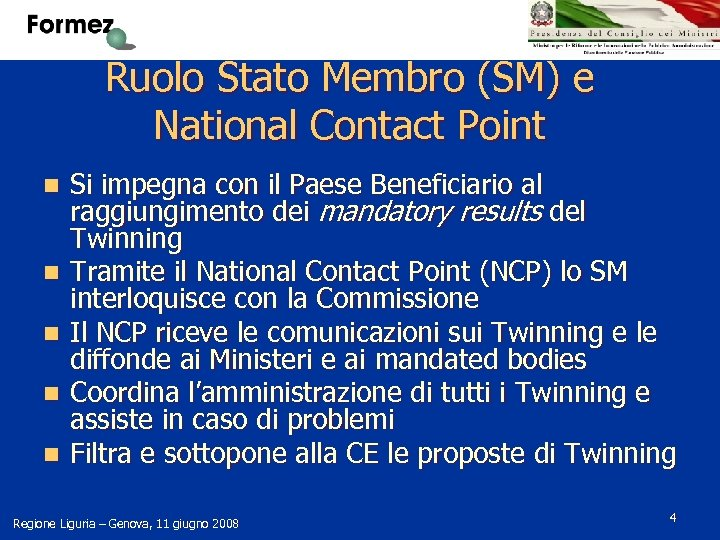Ruolo Stato Membro (SM) e National Contact Point n n n Si impegna con