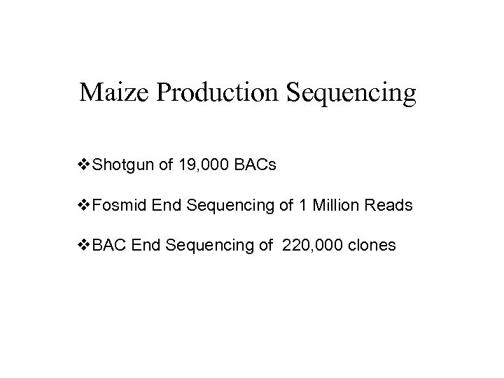Maize Production Sequencing v. Shotgun of 19, 000 BACs v. Fosmid End Sequencing of