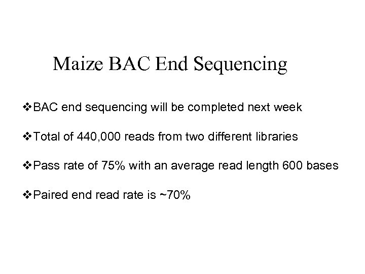 Maize BAC End Sequencing v. BAC end sequencing will be completed next week v.