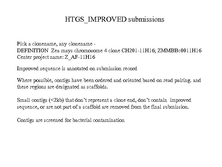 HTGS_IMPROVED submissions Pick a clonename, any clonename DEFINITION Zea mays chromosome 4 clone CH