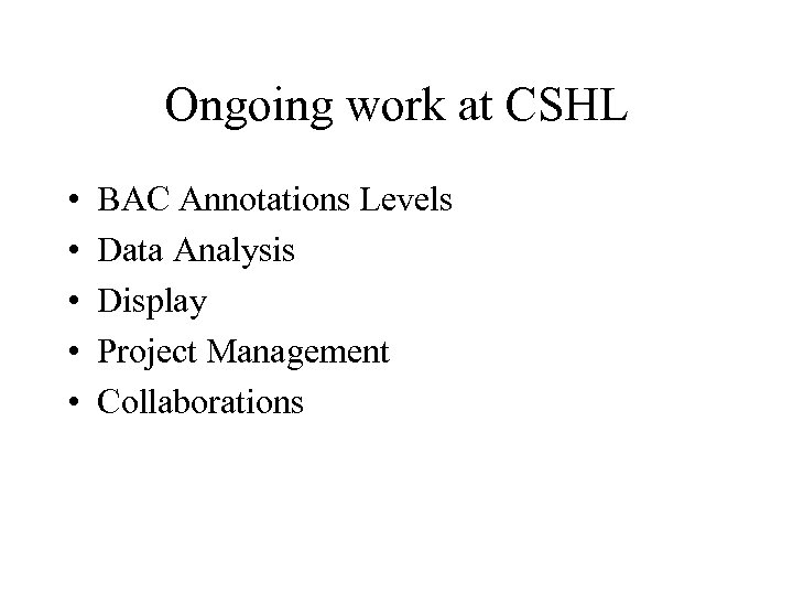 Ongoing work at CSHL • • • BAC Annotations Levels Data Analysis Display Project